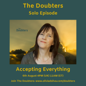 Episode 23: The Doubters Accepting Everything with Olivia D'Silva